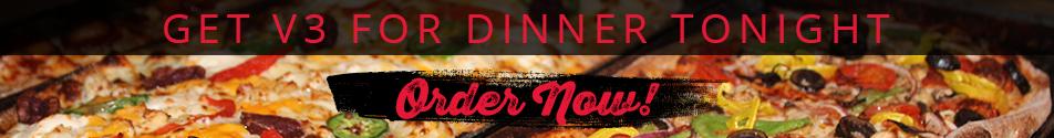 Get V3 for Dinner Tonight! Order Now.