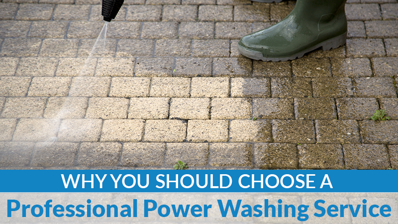 Why You Should Choose a Professional Power Washing Service