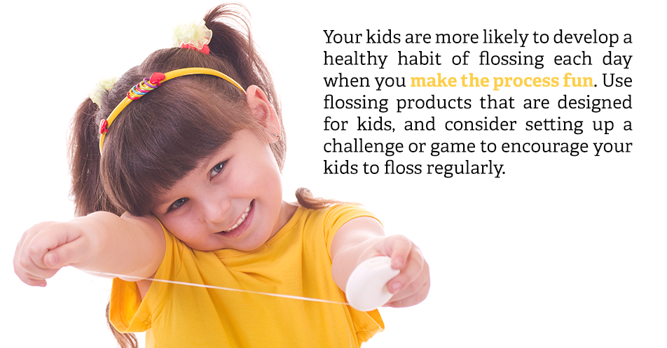 Your kids are more likely to develop a healthy habit of flossing each day when you make the process fun. Use flossing products that are designed for kids, and consider setting up a challenge or game to encourage your kids to floss regularly.