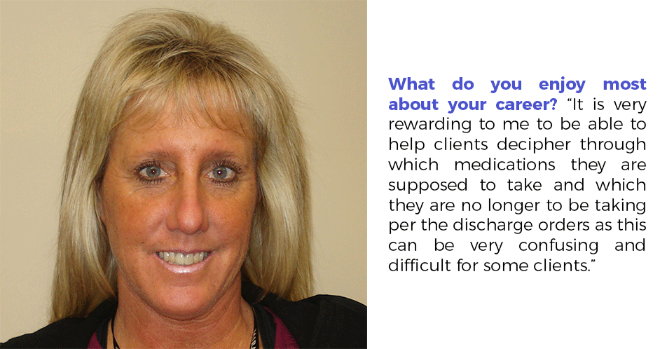 It is very rewarding to me to be able to help clients decipher through which medications they are supposed to take and which they are no longer to be taking per the discharge orders as this can be very confusing and difficult for some clients.