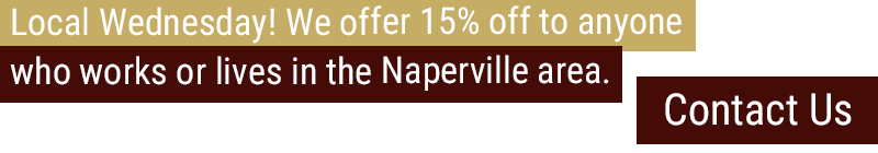 Local Wednesday! We offer 15% off to anyone who works or lives in the Naperville area.