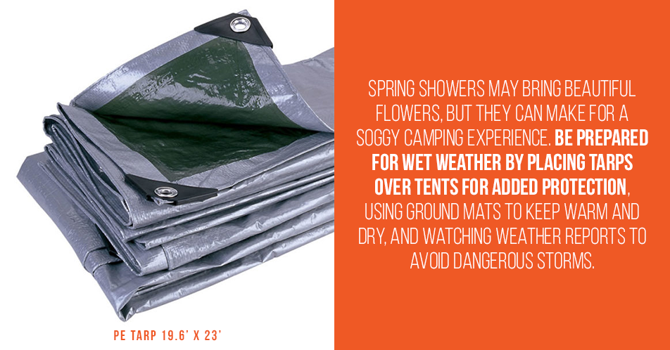 Spring showers may bring beautiful flowers, but they can make for a soggy camping experience. Be prepared for wet weather by placing tarps over tents for added protection, using ground mats to keep warm and dry, and watching weather reports to avoid dangerous storms.
