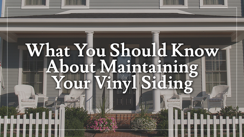 What You Should Know About Maintaining Your Vinyl Siding