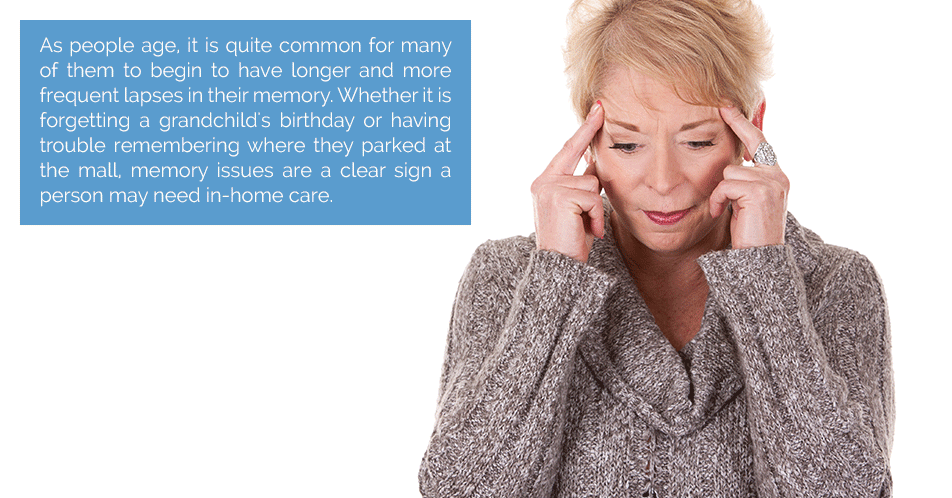 As people age, it is quite common for many of them to begin to have longer and more frequent lapses in their memory. Whether it is forgetting a grandchild's birthday or having trouble remembering where they parked at the mall, memories issues are a clear sign a person may need in-home care.