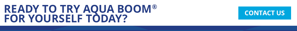 Ready to try Aqua Boom® for yourself today? Contact Us