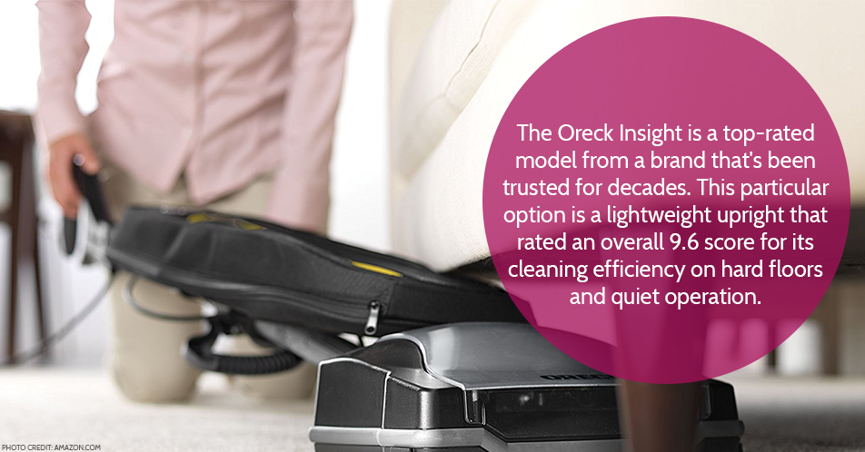 The Oreck Insight is a top-rated model from a brand that's been trusted for decades. This particular option is a lightweight upright that rated an overall 9.6 score for its cleaning efficiency on hard floors and quiet operation.