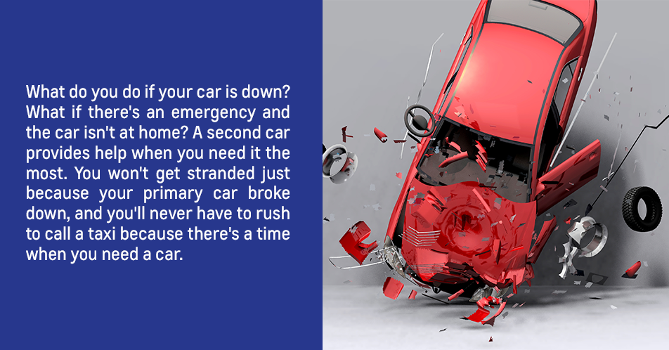 What do you do if your car is down? What if there's an emergency and the car isn't at home? A second car provides help when you need it the most. You won't get stranded just because your primary car broke down, and you'll never have to rush to call a taxi because there's a time when you need a car.