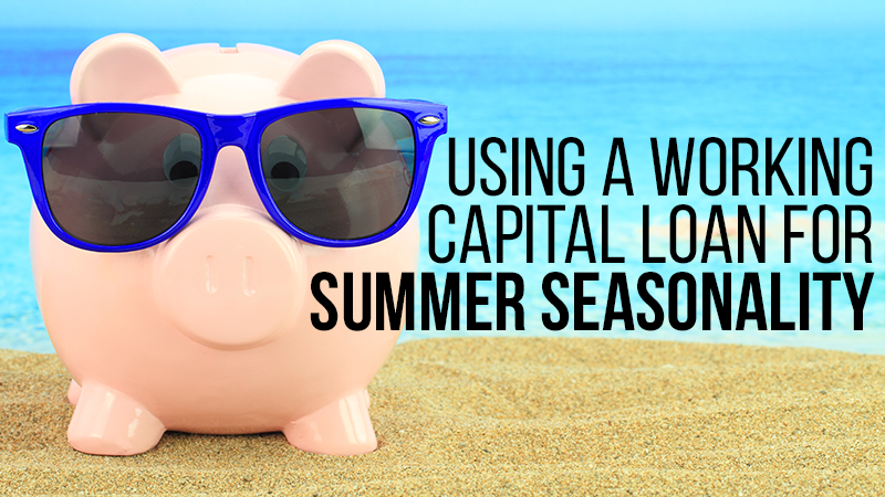 Using a Working Capital Loan for Summer Seasonality