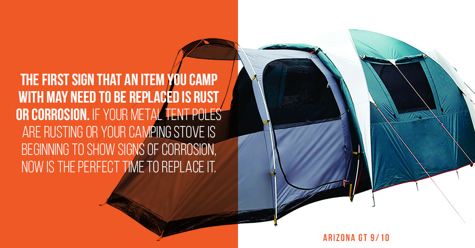 The first sign that an item you camp with may need to be replaced is rust or corrosion. If your metal tent poles are rusting or your camping stove is beginning to show signs of corrosion, now is the perfect time to replace it.