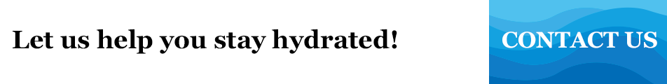 Let us help you stay hydrated! Contact us