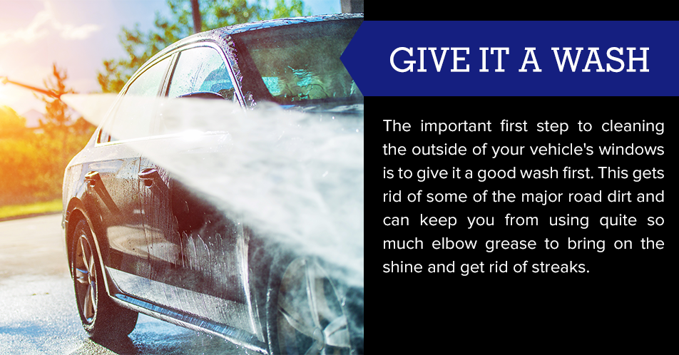 The important first step to cleaning the outside of your vehicle's windows is to give it a good wash first. This gets rid of some of the major road dirt and can keep you from using quite so much elbow grease to bring on the shine and get rid of streaks.