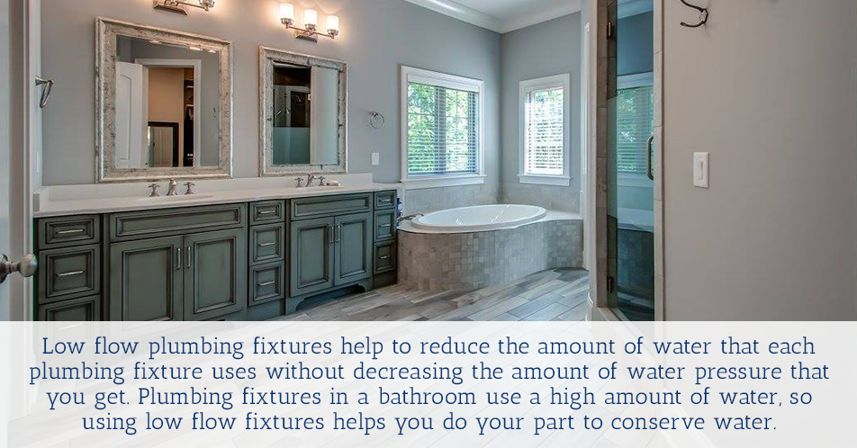Low flow plumbing fixtures help to reduce the amount of water that each plumbing fixture uses without decreasing the amount of water pressure that you get. Plumbing fixtures in a bathroom use a high amount of water, so using low flow fixtures helps you do your part to conserve water.