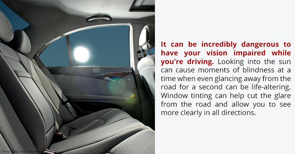 It can be incredibly dangerous to have your vision impaired while you're driving. Looking into the sun can cause moments of blindness at a time when even glancing away from the road for a second can be life-altering. Window tinting can help cut the glare from the road and allow you to see more clearly in all directions.