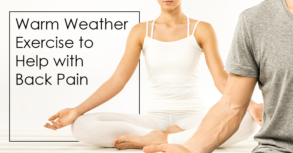 Warm Weather Exercise to Help with Back Pain