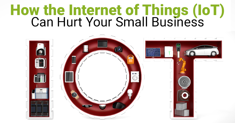 How the Internet of Things (IoT) Can Hurt Your Small Business