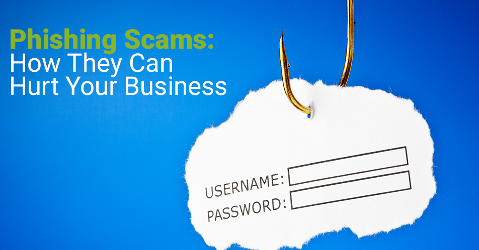 Phishing Scams: How They Can Hurt Your Business