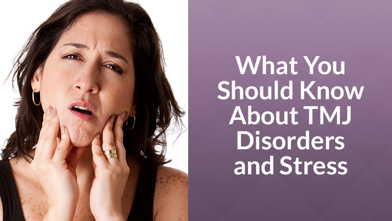 What You Should Know About TMJ Disorders and Stress