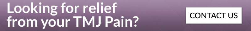 Looking for relief from your TMJ pain? Contact Us!