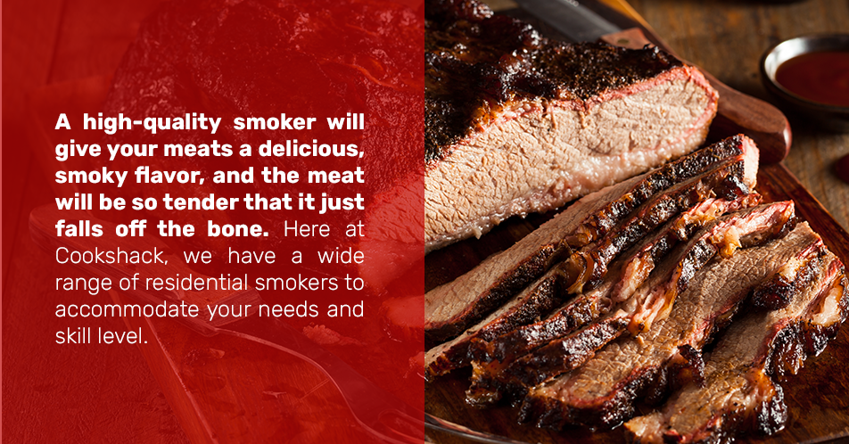 A high-quality smoker will give your meats a delicious, smoky flavor, and the meat will be so tender that it just falls off the bone. Here at Cookshack, we have a wide range of residential smokers to accommodate your needs and skill level.