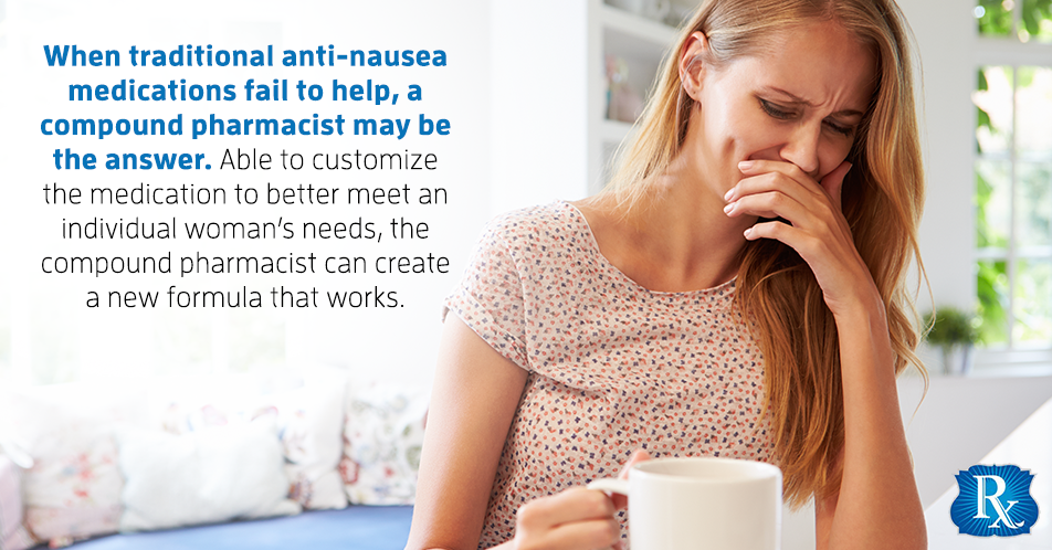 When traditional anti-nausea medications fail to help, a compound pharmacist may be the answer. Able to customize the medication to better meet an individual woman's needs, the compound pharmacist can create a new formula that works.