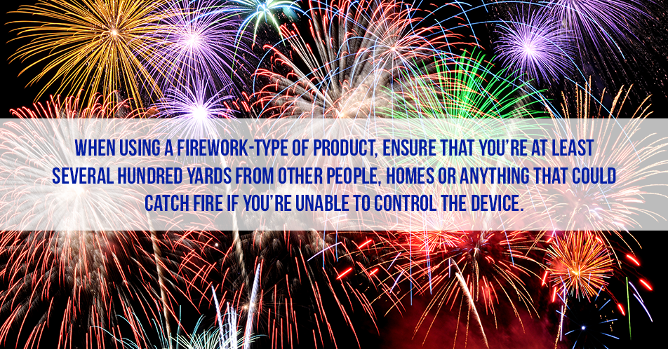 When using a firework-type of product, ensure that you're at least several hundred yards from other people, homes or anything that could catch fire if you're unable to control the device.
