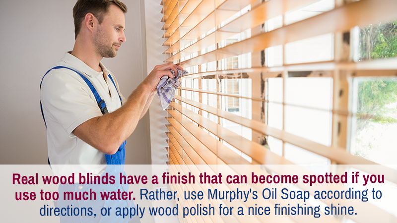 Real wood blinds have a finish that can become spotted if you use too much water. Rather, use Murphy's Oil Soap according to directions, or apply wood polish for a nice finishing shine.