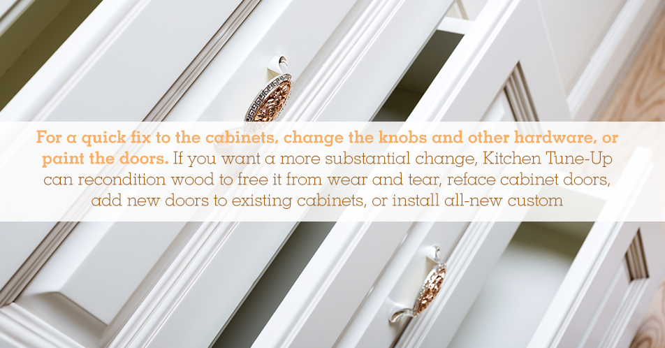 For a quick fix to the cabinets, change the knobs and other hardware, or paint the doors. If you want a more substantial change, Kitchen Tune-Up can recondition wood to free it from wear and tear, reface cabinet doors, add new doors to existing cabinets, or install all-new custom cabinets.
