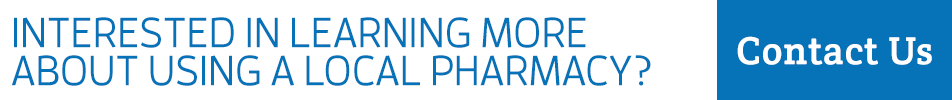 Interested in learning more about using a local pharmacy? Contact us