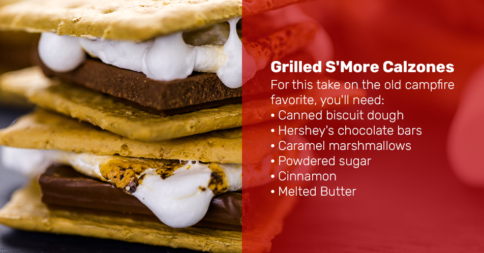 Grilled S'More Calzones For this take on the old campfire favorite, you'll need: Canned biscuit dough Hershey's chocolate bars Caramel marshmallows Powdered sugar Cinnamon Melted Butter
