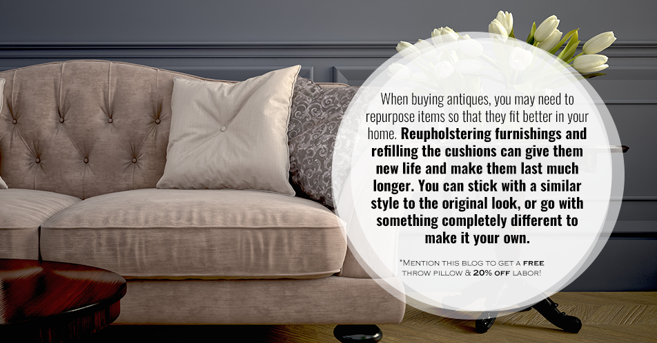 When buying antiques, you may need to repurpose items so that they fit better in your home. Reupholstering furnishings and refilling the cushions can give them new life and make them last much longer. You can stick with a similar style to the original look, or go with something completely different to make it your own.