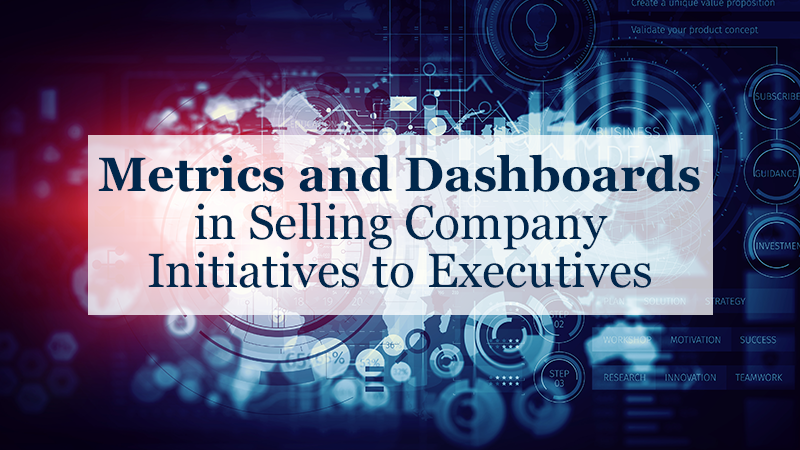 Metrics and Dashboards in Selling Company Initiatives to Executives