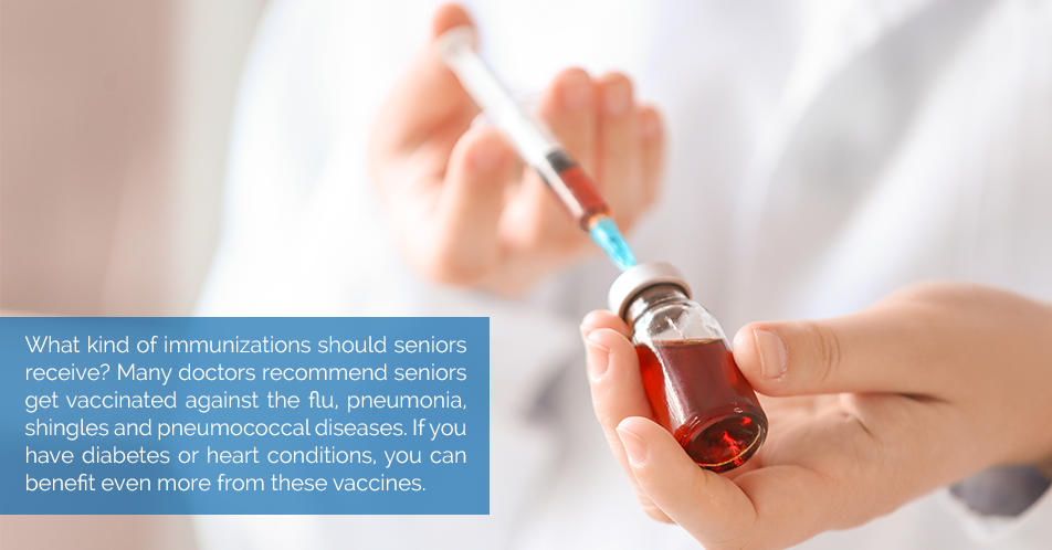 What kind of immunizations should seniors receive? Many doctors recommend seniors get vaccinated against the flu, pneumonia, shingles and pneumococcal diseases. If you have diabetes or heart conditions, you can benefit even more from these vaccines.