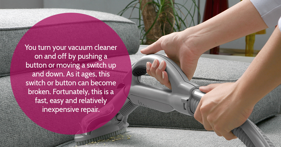 You turn your vacuum cleaner on and off by pushing a button or moving a switch up and down. As it ages, this switch or button can become broken. Fortunately, this is a fast, easy and relatively inexpensive repair.