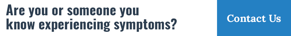 Are you or someone you know experiencing symptoms?