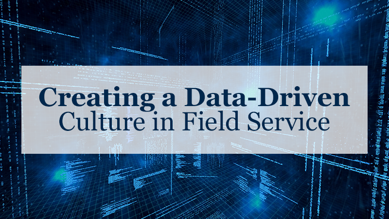 Creating a Data-Driven Culture in Field Service