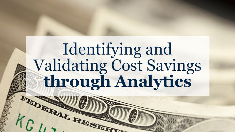 Identifying and Validating Cost Savings through Analytics