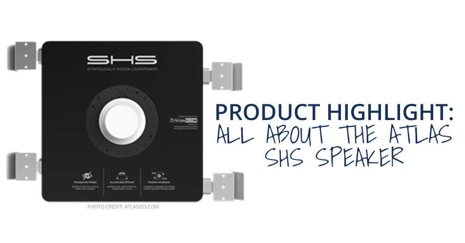 Product Highlight: All About the Atlas SHS Speaker