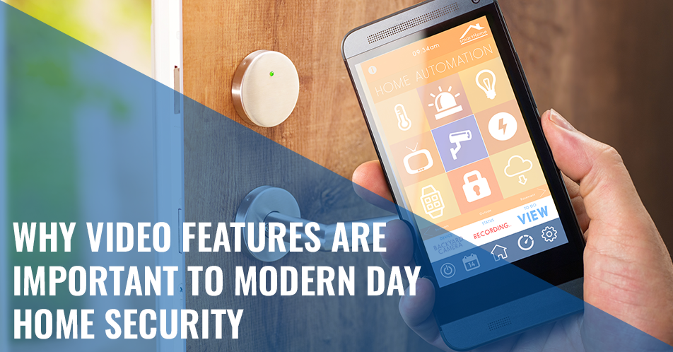 Why Video Features are Important to Modern Day Home Security
