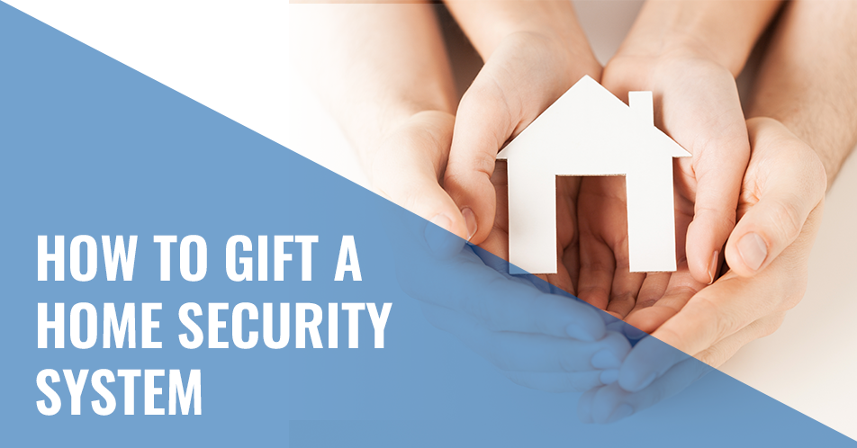 How to Gift a Home Security System
