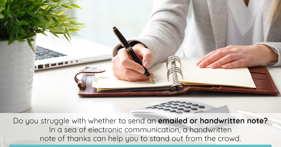 Both email notes and written notes have become popular. Which is preferred? Both types of note are acceptable, but handwritten notes are considered more personal. On the other hand, if a decision is being made quickly, email may be more trustworthy.