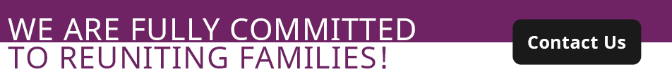 We are fully committed to reuniting families! Contact us