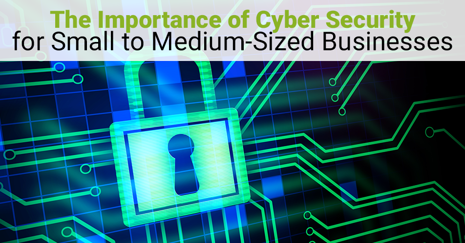 The Importance of Cyber Security for Small to Medium-Sized Businesses