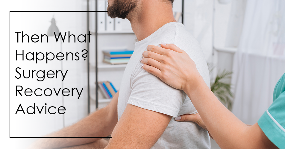 Then What Happens? Surgery Recovery Advice