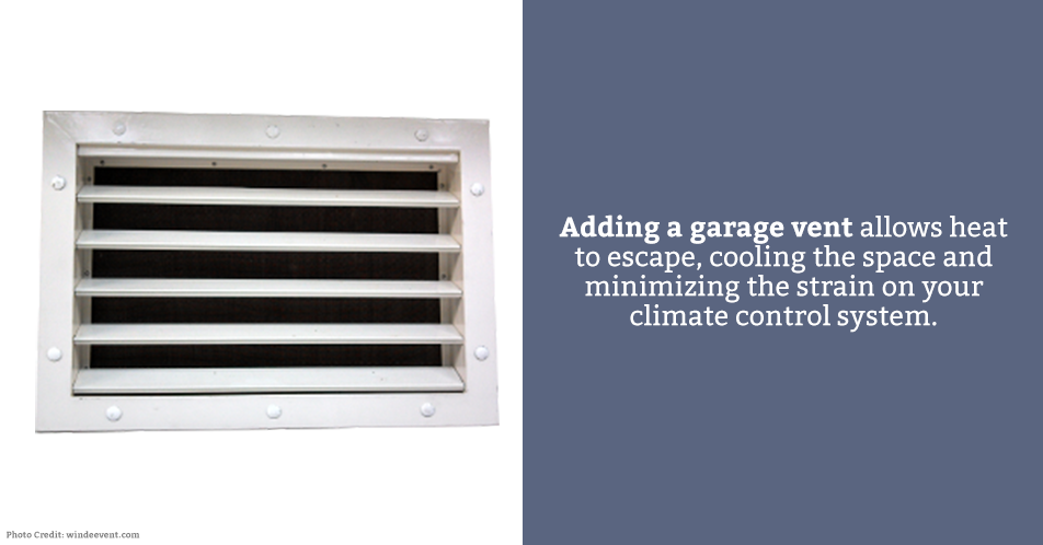 Adding a garage vent allows heat to escape, cooling the space and minimizing the strain on your climate control system.