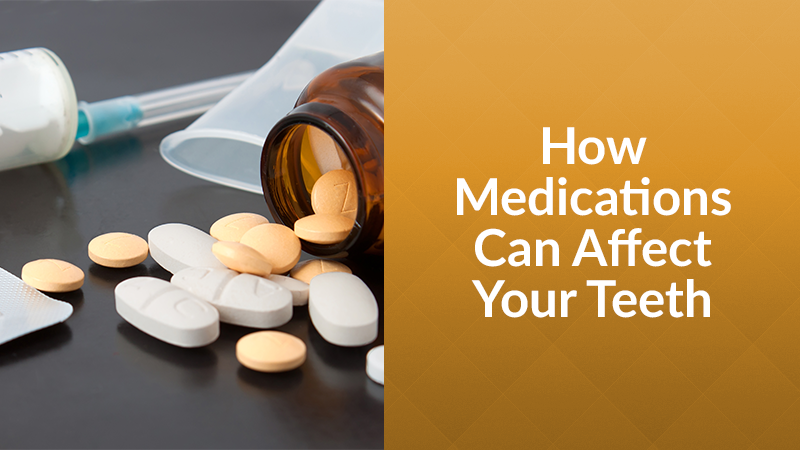 How Medications Can Affect Your Teeth