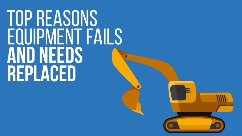 Top Reasons Equipment Fails and Needs Replaced