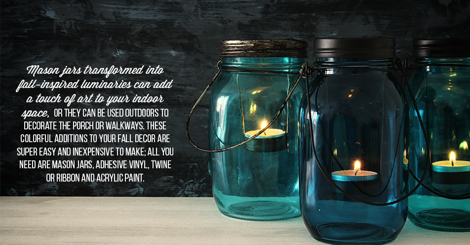 Mason jars transformed into fall-inspired luminaries can add a touch of art to your indoor space, or they can be used outdoors to decorate the porch or walkways. These colorful additions to your fall decor are super easy and inexpensive to make; all you need are mason jars, adhesive vinyl, twine or ribbon and acrylic paint.