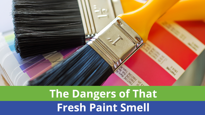 The Dangers of That Fresh Paint Smell