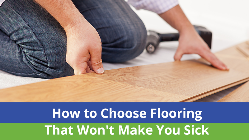 How to Choose Flooring That Won't Make You Sick