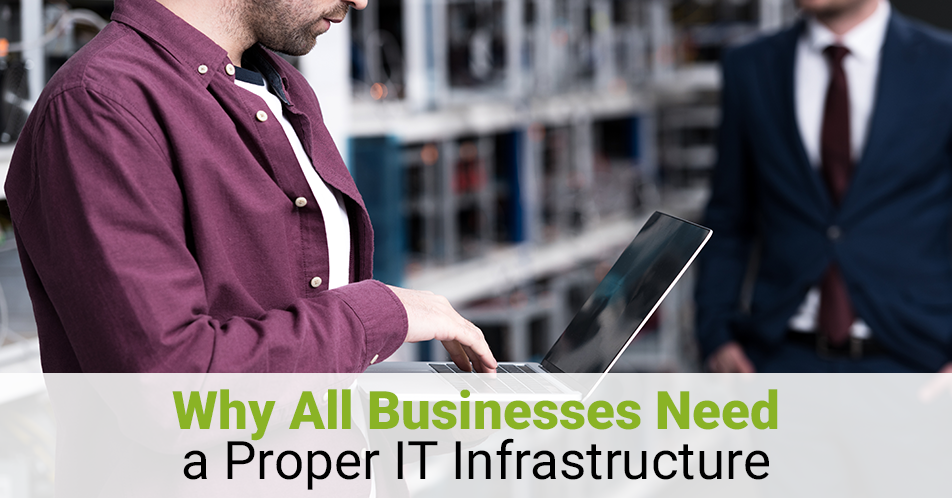 Why All Businesses Need a Proper IT Infrastructure